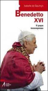 Copertina di 'Benedetto XVI. Il papa incompreso'