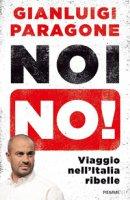 Noi no! Viaggio nell'Italia ribelle - Paragone Gianluigi