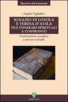 Ignazio di Loyola e Teresa d'Avila: due itinerari spirituali a confronto - Angela Tagliafico