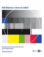 Dal bianco e nero ai colori. Cinquant'anni di trasmissioni televisive Rai in lingua tedesca. Con Poster - Solderer Gottfried