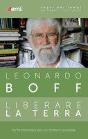 Liberare la terra - Leonardo Boff