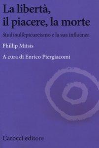 Copertina di 'La libertà, il piacere, la morte. Studi sull'epicureismo e la sua influenza'