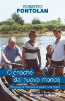 Cronache dal nuovo mondo. Paraguay, la missione di padre Aldo Trento - Fontolan Roberto