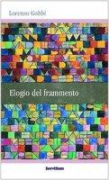 Elogio del frammento - Gobbi Lorenzo
