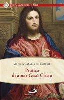 Pratica di amar Ges� Cristo - Alfonso Maria De Liguori