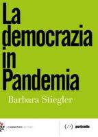 La democrazia in pandemia - Stiegler Barbara