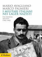 I militari italiani nei lager nazisti - Mario Avagliano, Marco Palmieri