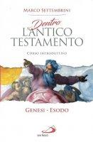 Dentro l'Antico Testamento. Genesi-Esodo - Marco Settembrini