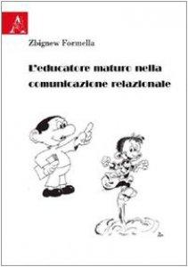 Copertina di 'L' educatore maturo nella comunicazione relazionale'