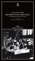 Architettura organica. L'architettura della democrazia - Wright Frank L.