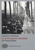Prima guerra mondiale. Una rivoluzione globale - Sondhaus Lawrence