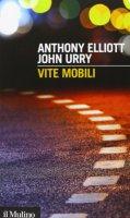 Vite mobili - Anthony Elliott, John Urry
