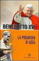 La preghiera di Gesù - Benedetto XVI