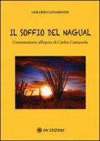 Il soffio del Nagual. Commentario all'opera di Carlos Casteneda - Lonardoni Gerardo