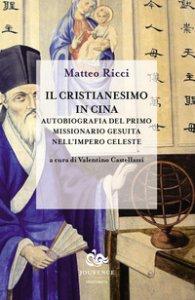 Copertina di 'Il cristianesimo in Cina. Autobiografia del primo missionario gesuita nell'impero celeste'