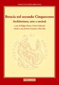 Copertina di 'Brescia nel secondo Cinquecento. Architettura, arte e società.'