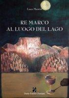 Re Marco al luogo del lago - Manini Luca