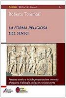 La forma religiosa del senso - Roberto Tommasi