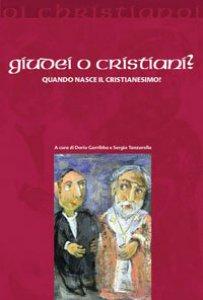 Copertina di 'Giudei o cristiani? Quando nasce il cristianesimo?'
