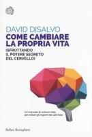 Come cambiare la propria vita (sfruttando il potere segreto del cervello) - DiSalvo David