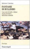 Fantasie di bullismo. I racconti di bulli e vittime al test proiettivo dell'abuso infantile - Castorina Salvatore