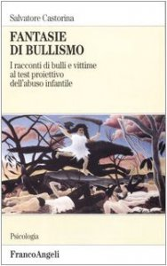Copertina di 'Fantasie di bullismo. I racconti di bulli e vittime al test proiettivo dell'abuso infantile'