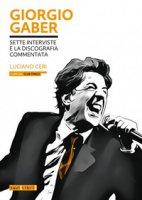 Giorgio Gaber. Sette interviste e la discografia commentata - Ceri Luciano