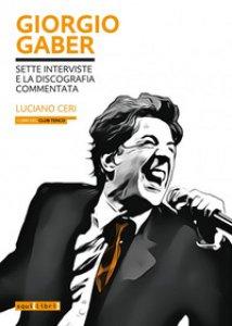 Copertina di 'Giorgio Gaber. Sette interviste e la discografia commentata'