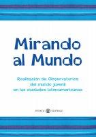 Mirando al Mundo. Realización de Observatorios del mundo juvenil en las ciudades latinoamericanas.