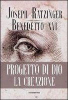 Progetto di Dio: la creazione - Benedetto XVI (Joseph Ratzinger)