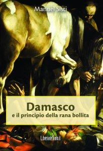 Copertina di 'Damasco e il principio della rana bollita'