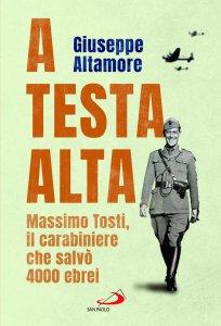 Copertina di 'A testa alta. Massimo Tosti, il carabiniere che salvò 4000 ebrei'