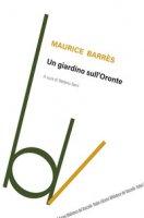 Un giardino sull'Oronte - Barrès Maurice