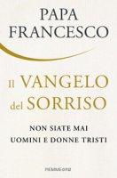 Il Vangelo del sorriso - Francesco (Jorge Mario Bergoglio)