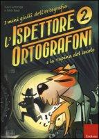 L' ispettore Ortografoni e la rapina del secolo. I mini gialli dell'ortografia. Con adesivi - Cazzaniga Susi, Baldi Silvia