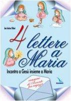 4 lettere a Maria. Incontro a Gesù insieme a Maria. Cammino di avvento per ragazzi - Oldoni Andrea