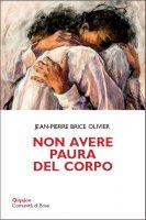 Non avere paura del corpo - Jean-Pierre Brice Olivier
