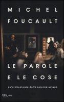 Le parole e le cose. Un'archeologia delle scienze umane - Foucault Michel