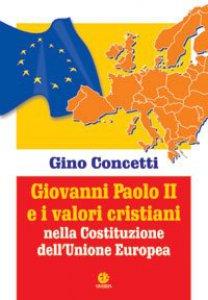 Copertina di 'Giovanni Paolo II e i valori cristiani nella costituzione dell'Unione Europea'