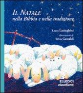 Il Natale. La Bibbia e la tradizione - Laura Lattughini