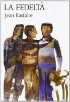 La fedeltà - Bastaire Jean