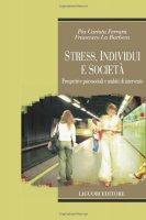 Stress, individui e società. Prospettive psicosociali e ambiti di intervento - Cariota Ferrara Pia,  La Barbera Francesco