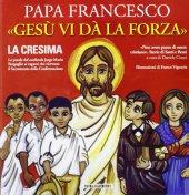 Gesù vi dà la forza. La Cresima - Francesco (Jorge Mario Bergoglio)