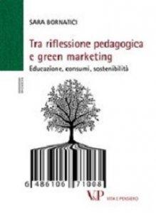 Copertina di 'Tra riflessione pedagogica e green marketing. Educazione, consumi, sostenibilità'