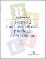 I concetti fondamentali della psicologia dello sviluppo - Schaffer H. Rudolph