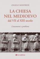 La Chiesa nel Medioevo dal VII al XIII secolo - Angelo Manfredi