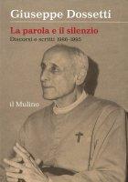 La parola e il silenzio - Giuseppe Dossetti