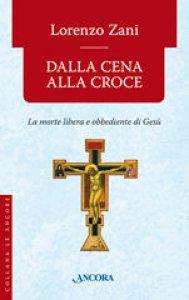 Copertina di 'Dalla cena alla Croce'