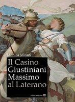 Il Casino Giustiniani Massimo al Laterano - Minati Monica