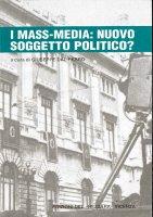 I mass media, nuovo soggetto politico? - Giuseppe Goisis, Mariselda Testolin Tessarolo, Giuliano Giorio